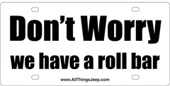Don�t Worry We have a Roll Bar License Plate