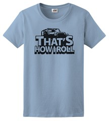 """That's How I Roll"" Women's Tee -Light Blue"