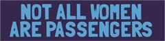 """NOT ALL WOMEN ARE PASSENGERS"" Blue Decal"
