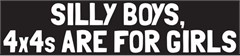 """Silly Boys, 4x4s are for Girls"" White Windshield Decal"